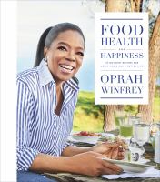 Cover image for Food, health, and happiness : 115 on-point recipes for great meals and a better life