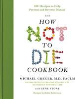 Cover image for The how not to die cookbook : 100+ recipes to help prevent and reverse disease