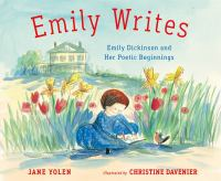 Cover image for Emily writes : Emily Dickinson and her poetic beginnings