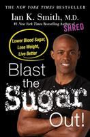 Cover image for Blast the sugar out! : lower blood sugar, lose weight, live better