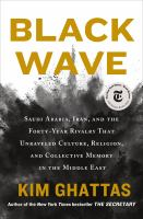 Cover image for Black wave : Saudi Arabia, Iran, and the forty-year rivalry that unraveled culture, religion, and collective memory in the Middle East