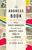 Cover image for The address book : what street addresses reveal about identity, race, wealth, and power
