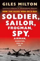 Cover image for Soldier, sailor, frogman, spy, airman, gangster, kill or die : how the Allies won on D-day