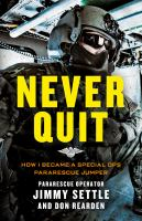 Cover image for Never quit : how I became a special ops Pararescue Jumper