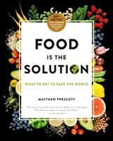 Cover image for Food is the solution : what to eat to save the world--80+ recipes for a greener planet and a healthier you