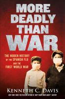 Cover image for More deadly than war : the hidden history of the Spanish flu and the first World War