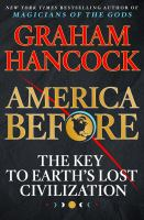 Cover image for America before : the key to Earth's lost civilization