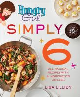 Cover image for Hungry girl simply 6 : all-natural recipes with 6 ingredients or less