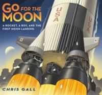 Cover image for Go for the moon : a rocket, a boy, and the first moon landing