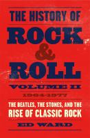 Cover image for The history of rock & roll. Volume II, 1964-1977 : the Beatles, the Stones, and the rise of classic rock