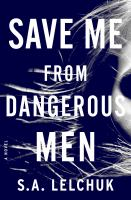 Cover image for Save me from dangerous men : a novel