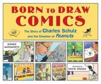Cover image for Born to draw comics : the story of Charles Schulz and the creation of Peanuts