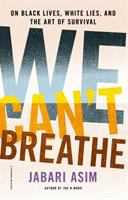 Cover image for We can't breathe : on black lives, white lies, and the art of survival