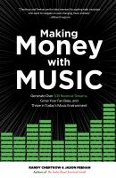 Cover image for Making money with music : generate over 100 revenue streams, grow your fan base, and thrive in today's music environment