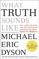 Cover image for What truth sounds like : Robert F. Kennedy, James Baldwin, and our unfinished conversation about race in America