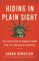 Cover image for Hiding in plain sight : the invention of Donald Trump and the erosion of America
