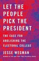 Cover image for Let the people pick the president : the case for abolishing the Electoral College