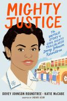 Cover image for Mighty justice : the untold story of civil rights trailblazer Dovey Johnson Roundtree