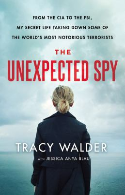 Cover image for The unexpected spy : from the CIA to the FBI, my secret life taking down some of the world's most notorious terrorists
