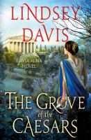 Cover image for THE GROVE OF THE CAESARS:  A FLAVIA ALBIA NOVEL