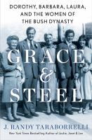 Cover image for Grace & steel : Dorothy, Barbara, Laura, and the women of the Bush dynasty
