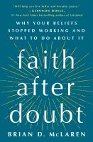 Cover image for Faith after doubt : why your beliefs stopped working and what to do about it