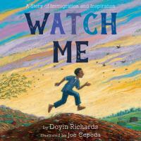 Cover image for Watch me : a story of immigration and inspiration