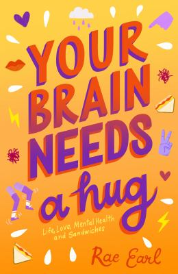 Cover image for Your brain needs a hug : life, love, mental health, and sandwiches