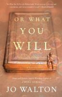 Cover image for Or what you will : a novel