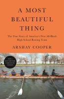 Cover image for A most beautiful thing : the true story of America's first all-black high school rowing team