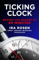 Cover image for Ticking clock : behind the scenes at 60 minutes