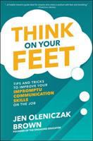 Cover image for Think on your feet : tips and tricks to improve your impromptu communication skills on the job