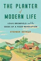 Cover image for The planter of modern life : Louis Bromfield and the seeds of a food revolution