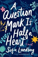 Cover image for A question mark is half a heart : a novel