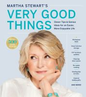 Cover image for Martha Stewart's very good things : clever tips & genius ideas for an easier, more enjoyable life