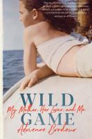 Cover image for Wild game : my mother, her lover, and me