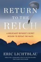 Cover image for Return to the Reich : a Holocaust refugee's secret mission to defeat the Nazis