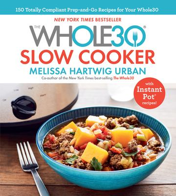 Cover image for The Whole30 slow cooker : 150 totally compliant prep-and-go recipes for your Whole30