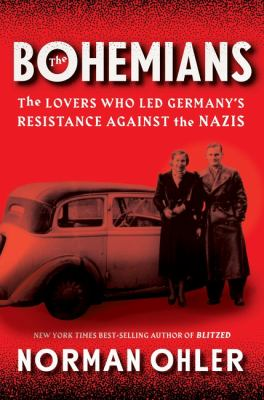 Cover image for The Bohemians : the lovers who led Germany's resistance against the Nazis