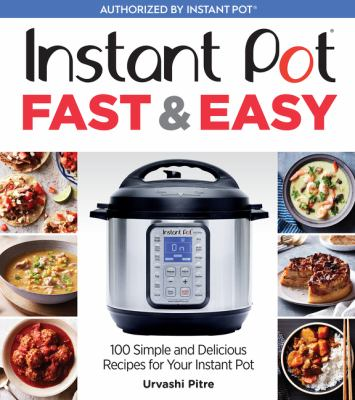 Cover image for Instant Pot fast & easy : 100 simple and delicious recipes for your Instant Pot
