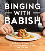 Cover image for Binging with Babish : 100 recipes recreated from your favorite movies and TV shows