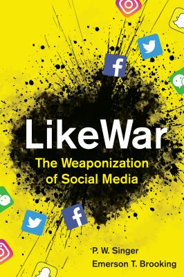 Cover image for LikeWar : the weaponization of social media