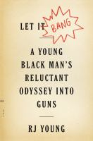 Cover image for Let it bang : a young black man's reluctant odyssey into guns