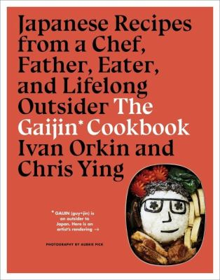 Cover image for The gaijin cookbook : Japanese recipes from a chef, father, eater, and lifelong outsider