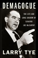 Cover image for Demagogue : the life and long shadow of Senator Joe McCarthy
