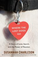 Cover image for Where the lost dogs go : a story of love, search, and the power of reunion