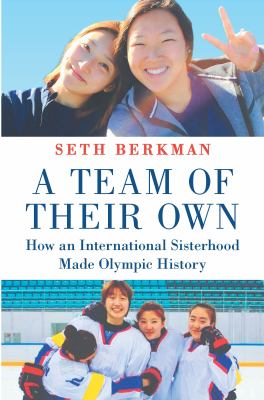 Cover image for A team of their own : how an international sisterhood made Olympic history