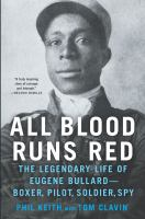 Cover image for All blood runs red : the legendary life of Eugene Bullard-- boxer, pilot, soldier, spy