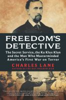 Cover image for Freedom's detective : the Secret Service, the Ku Klux Klan and the man who masterminded America's first war on terror