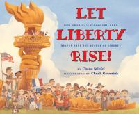 Cover image for Let Liberty rise! : how America's schoolchildren helped save the Statue of Liberty